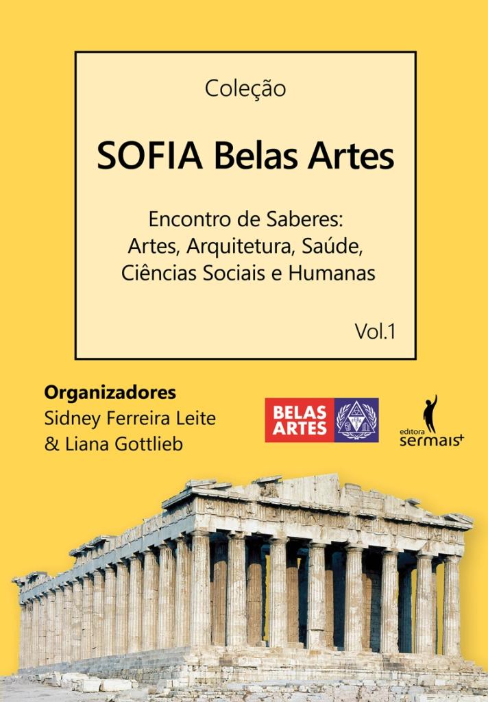 Sofia Belas Artes. Encontro de Saberes: Artes, Arquitetura, Saúde, Ciências Sociais e Humanas. Volume 1