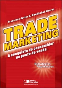 Trade Marketing – A conquista do consumidor no ponto de venda