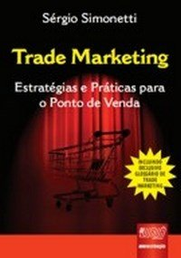 Trade Marketing – Estratégias e Práticas para o Ponto de Venda