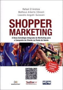 Shopper Marketing – A nova estratégia Integrada de Marketing para a conquista do cliente no Ponto de Venda