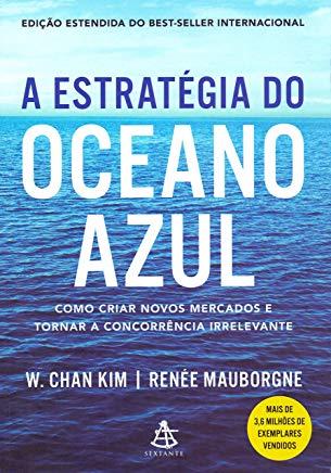 A estratégia do oceano azul Como criar novos mercados e tornar a concorrência irrelevante _