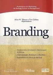 Branding: fundamentos, estratégias e alavancagem de marcas, implementação e checklists, experiências de líderes de mercado.