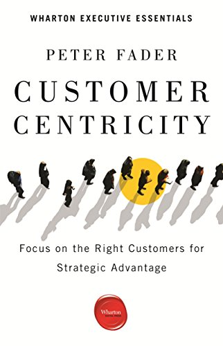 Customer Centricity Focus on the Right Customers for Strategic Advantage (Wharton Executive Essentials) (English Edition)