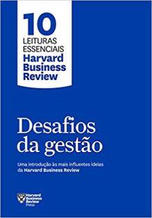 Desafios da gestão Uma introdução às mais influentes ideias da Harvard Business Review