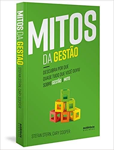 Mitos da Gestão Descubra por que quase tudo que você ouviu sobre gestão é mito