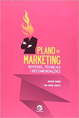 Plano de Marketing. Roteiro, Técnicas e Recomendações - Roger Born, Ani Mari Hartz