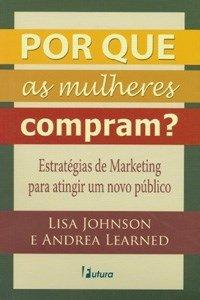 Por que as mulheres compram: estratégias de marketing para atingir um novo público